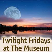 Twilight Fridays At The Museum
