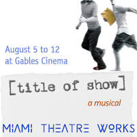 Title Of Show - a musical - Miami Theatre Works at Gables Cinema